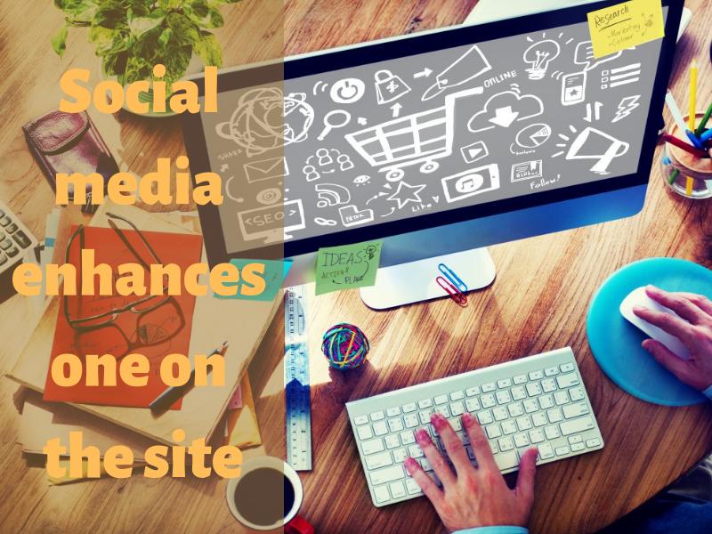 Social media enhances one on the site